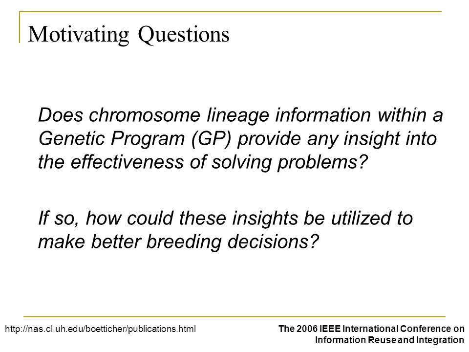 Motivating Questions Does chromosome lineage information within a Genetic Program (GP) provide any insight into the effectiveness of solving problems.