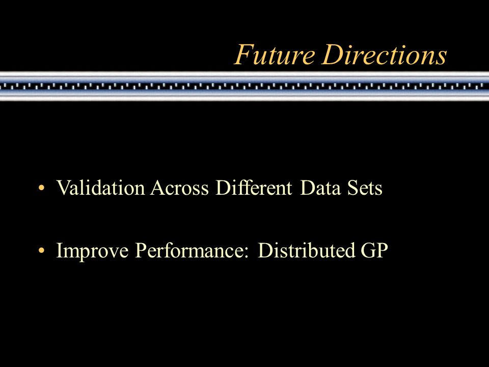 Future Directions Validation Across Different Data Sets Improve Performance: Distributed GP