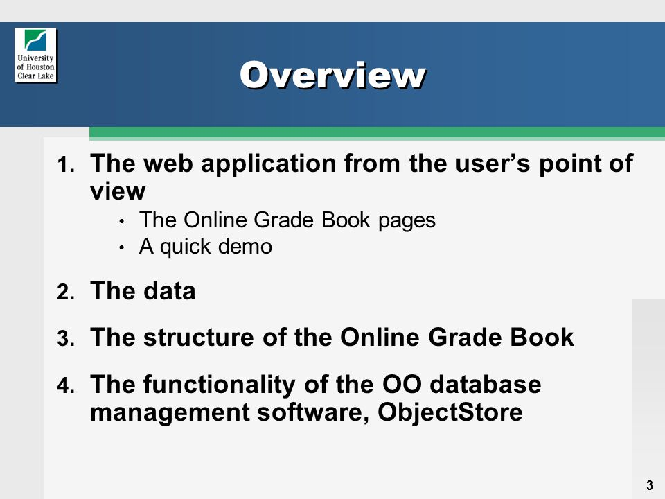 3 Overview 1. The web application from the user's point of view The Online Grade Book pages A quick demo 2. The data 3. The structure of the Online Gr