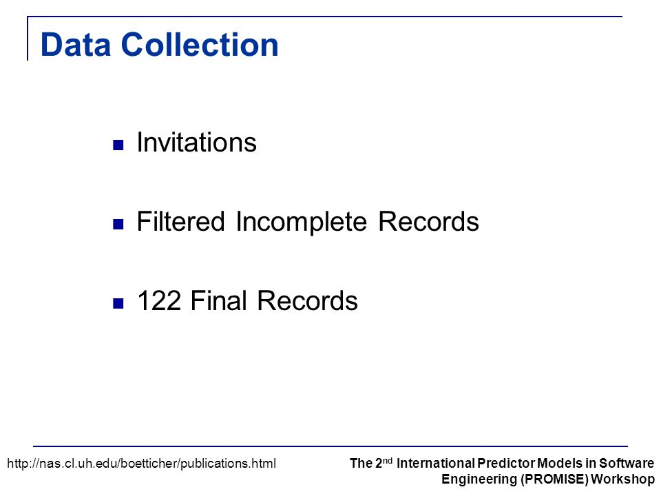 Data Collection Invitations Filtered Incomplete Records 122 Final Records http://nas.cl.uh.edu/boetticher/publications.htmlThe 2 nd International Pred