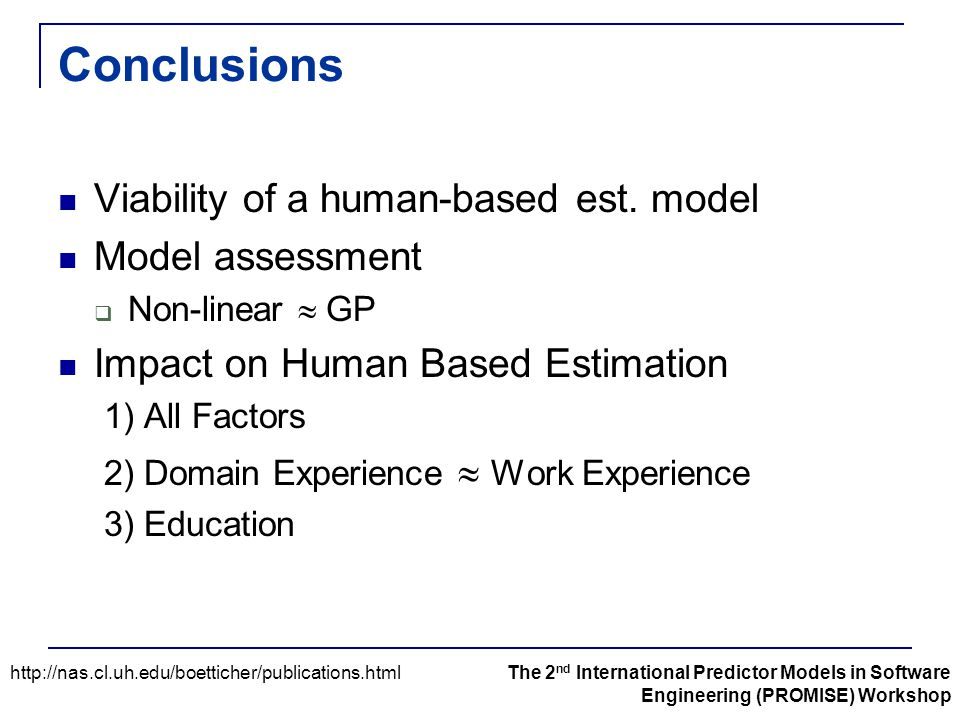 Conclusions Viability of a human-based est. model Model assessment  Non-linear  GP Impact on Human Based Estimation 1) All Factors 2) Domain Experie