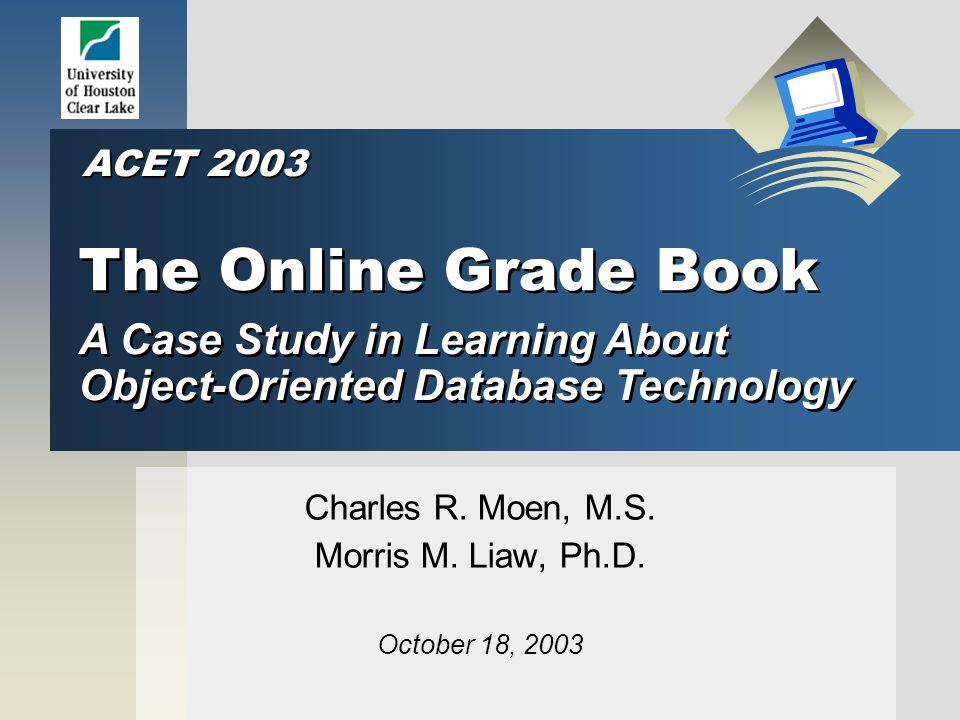 The Online Grade Book Charles R. Moen, M.S. Morris M.