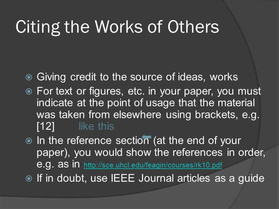 Citing the Works of Others  Giving credit to the source of ideas, works  For text or figures, etc.