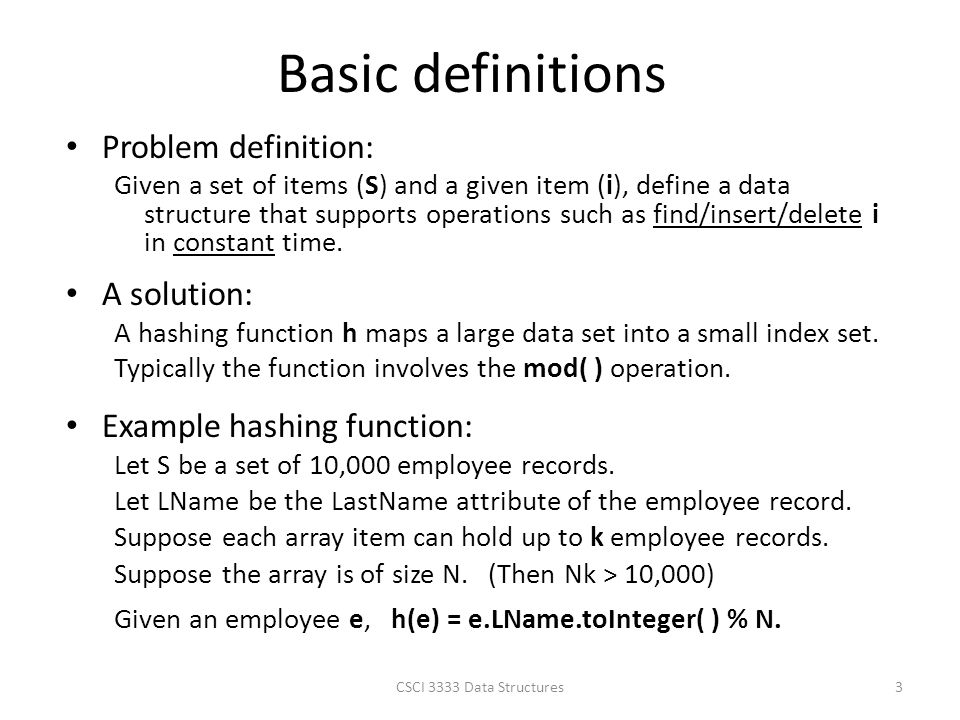Basic definitions Problem definition: Given a set of items (S) and a given item (i), define a data structure that supports operations such as find/insert/delete i in constant time.