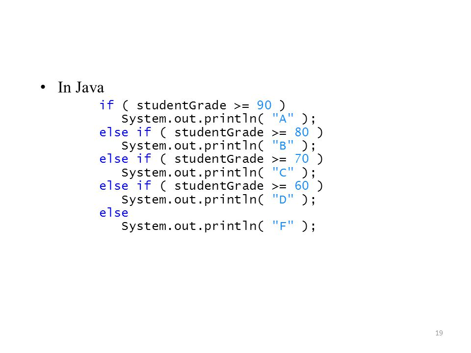 19 In Java if ( studentGrade >= 90 ) System.out.println(