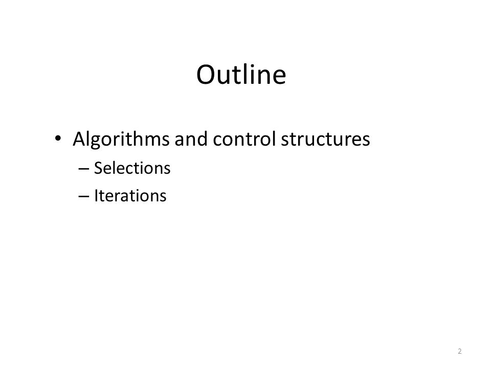 Outline Algorithms and control structures – Selections – Iterations 2
