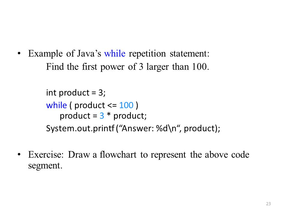 23 Example of Java's while repetition statement: Find the first power of 3 larger than 100.
