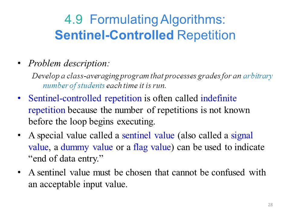 28 4.9 Formulating Algorithms: Sentinel-Controlled Repetition Problem description: Develop a class-averaging program that processes grades for an arbi