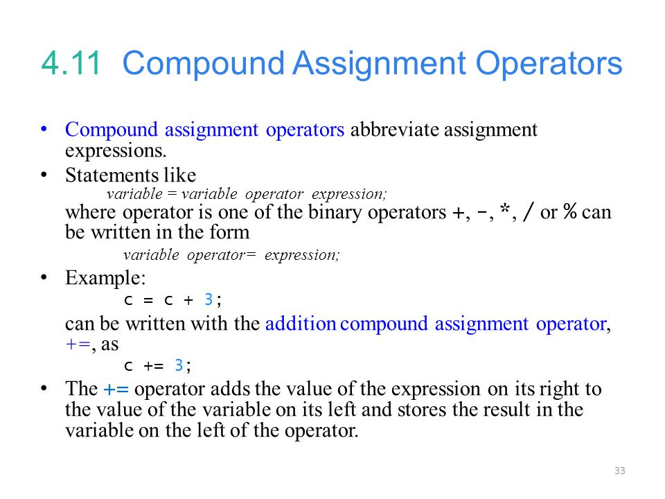 33 4.11 Compound Assignment Operators Compound assignment operators abbreviate assignment expressions. Statements like variable = variable operator ex