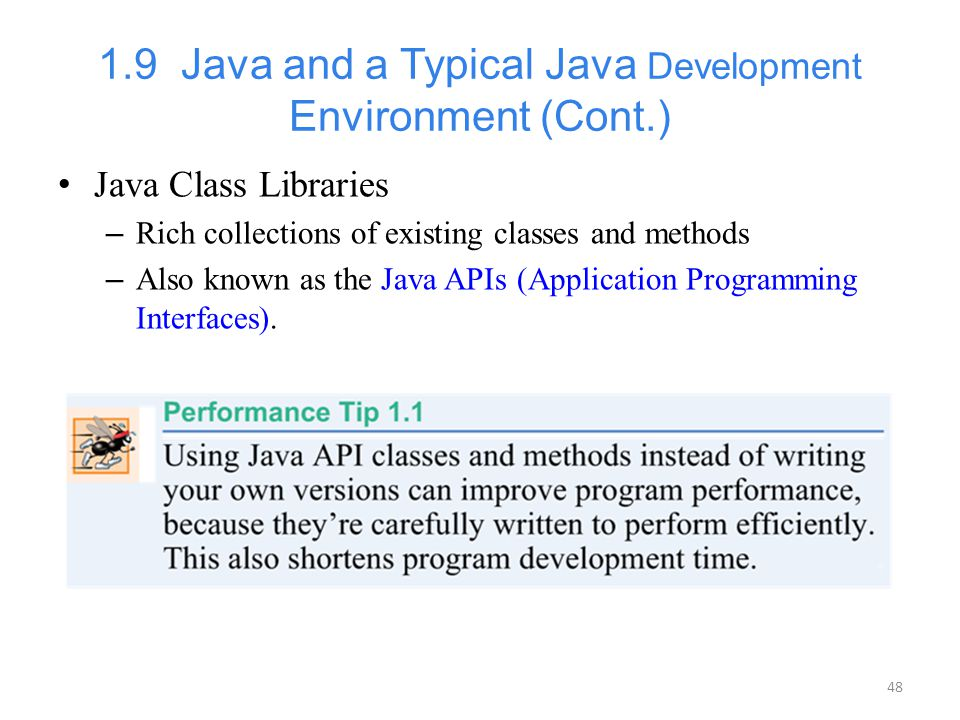 48 1.9 Java and a Typical Java Development Environment (Cont.) Java Class Libraries – Rich collections of existing classes and methods – Also known as