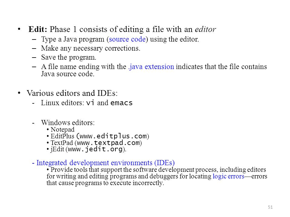 51 Edit: Phase 1 consists of editing a file with an editor – Type a Java program (source code) using the editor. – Make any necessary corrections. – S