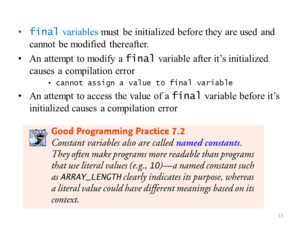 13 final variables must be initialized before they are used and cannot be modified thereafter. An attempt to modify a final variable after it's initia