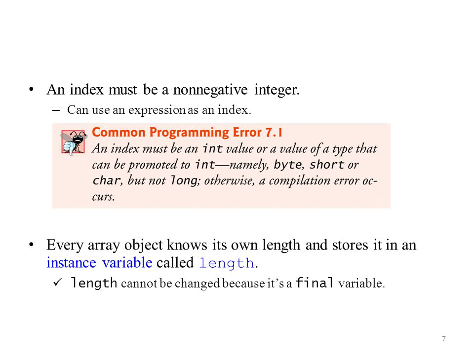 7 An index must be a nonnegative integer. – Can use an expression as an index. Every array object knows its own length and stores it in an instance va