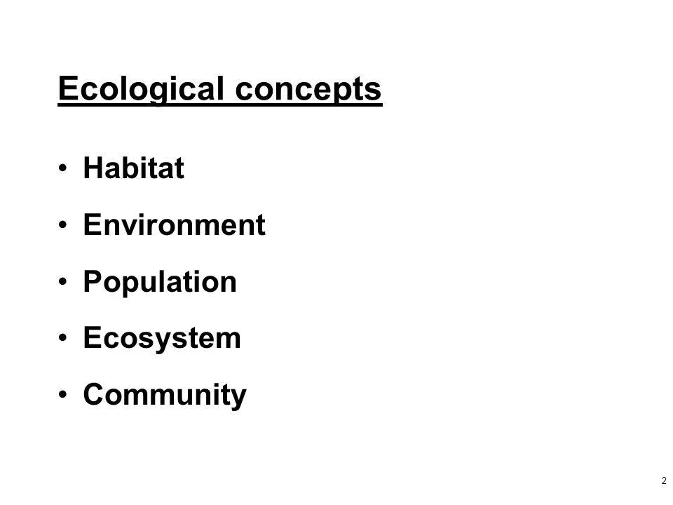2 Ecological concepts Habitat Environment Population Ecosystem Community