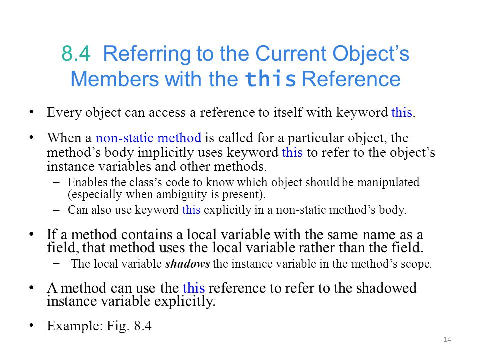 14 8.4 Referring to the Current Object's Members with the this Reference Every object can access a reference to itself with keyword this.
