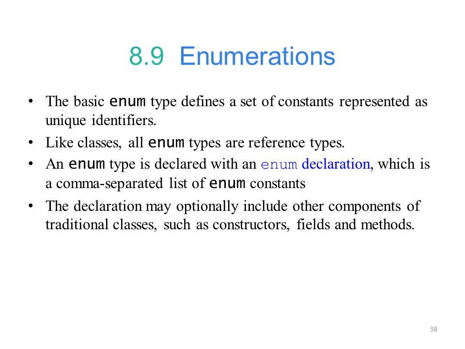 38 8.9 Enumerations The basic enum type defines a set of constants represented as unique identifiers.