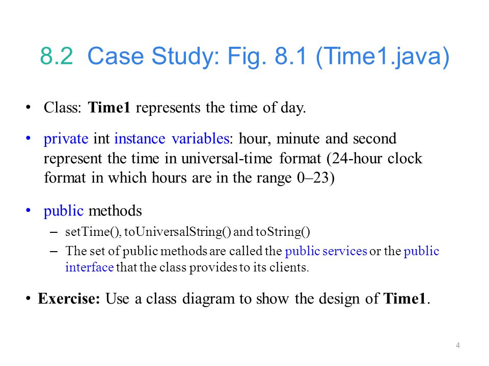 4 8.2 Case Study: Fig.8.1 (Time1.java) Class: Time1 represents the time of day.
