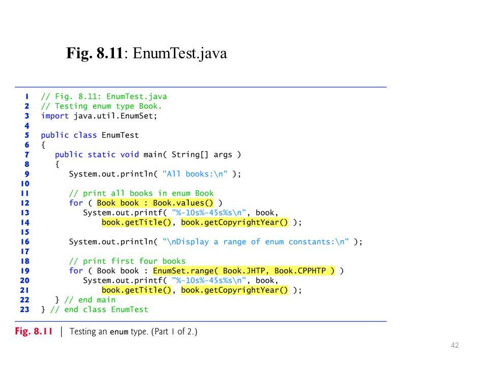 42 Fig. 8.11: EnumTest.java