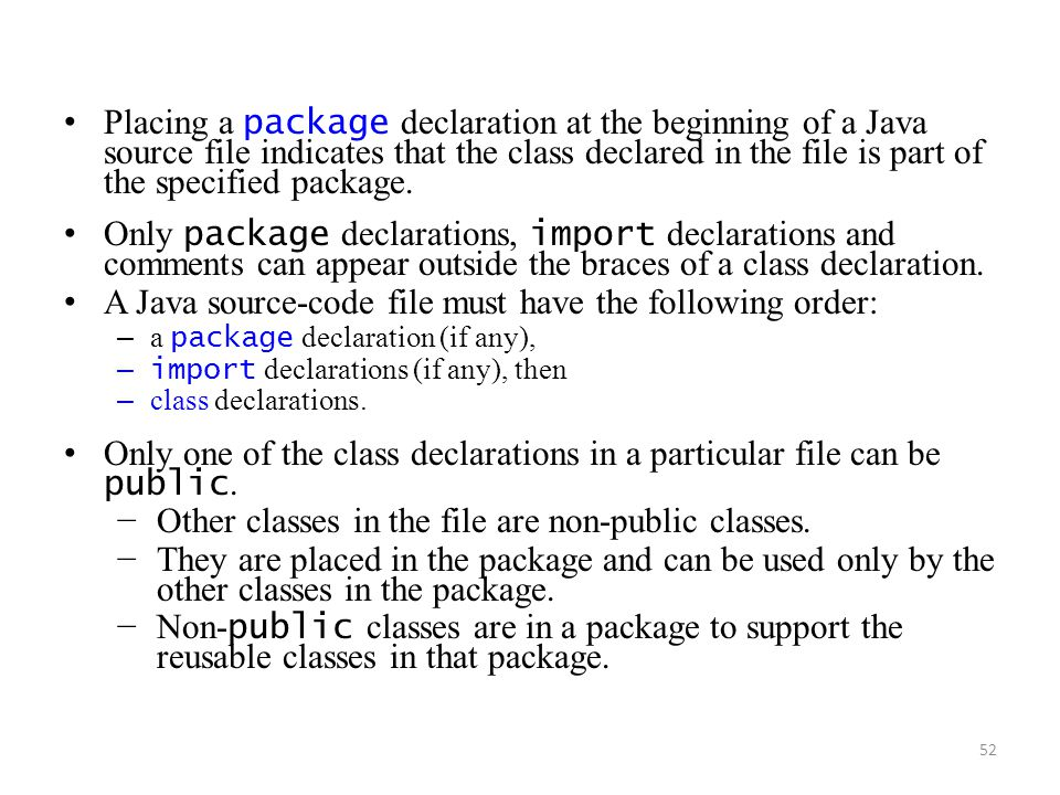 52 Placing a package declaration at the beginning of a Java source file indicates that the class declared in the file is part of the specified package.