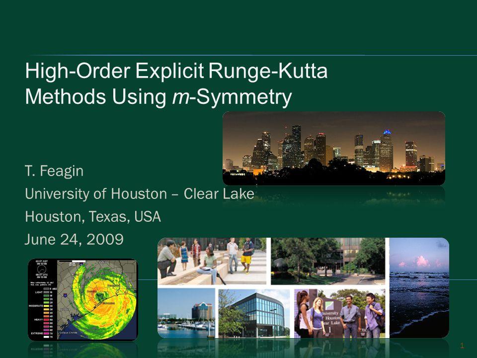 T. Feagin University of Houston – Clear Lake Houston, Texas, USA June 24, 2009 1 High-Order Explicit Runge-Kutta Methods Using m-Symmetry