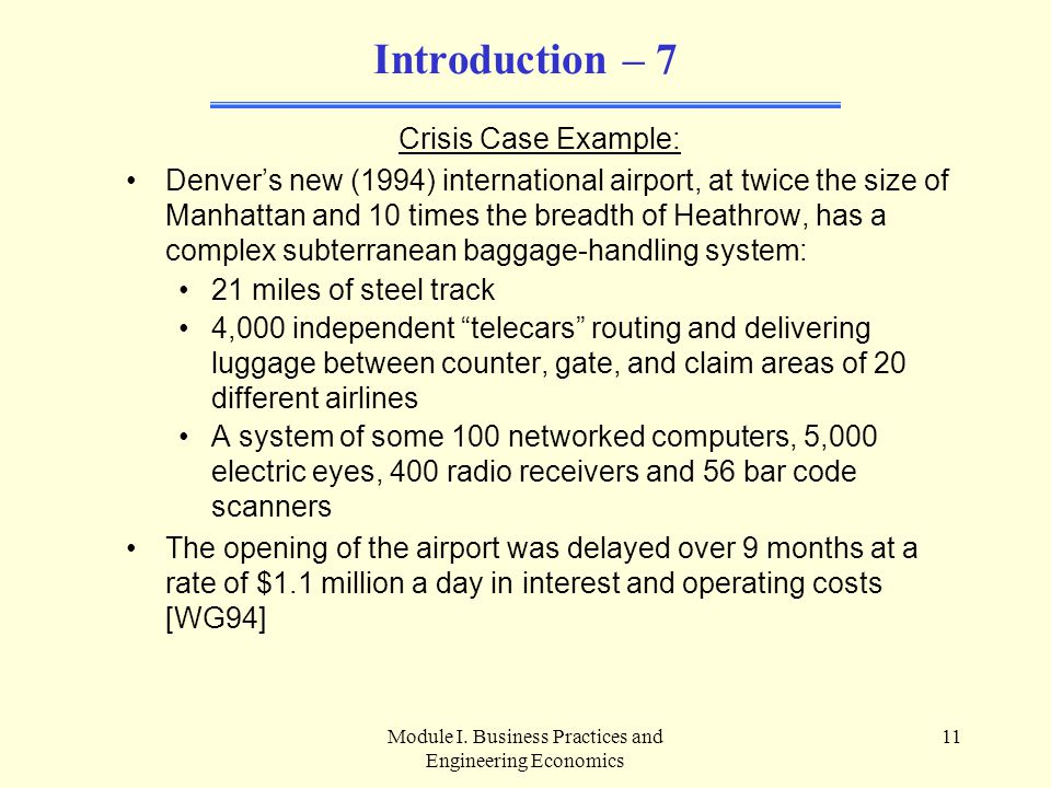 Module I. Business Practices and Engineering Economics 11 Introduction – 7 Crisis Case Example: Denver's new (1994) international airport, at twice th