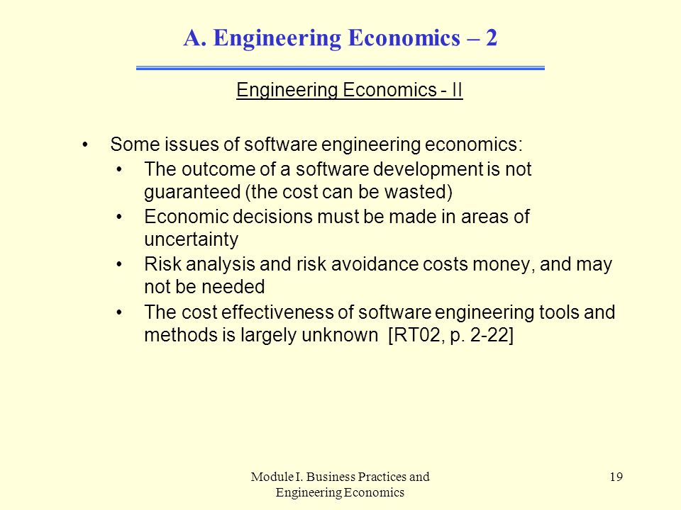 Module I. Business Practices and Engineering Economics 19 A. Engineering Economics – 2 Engineering Economics - II Some issues of software engineering