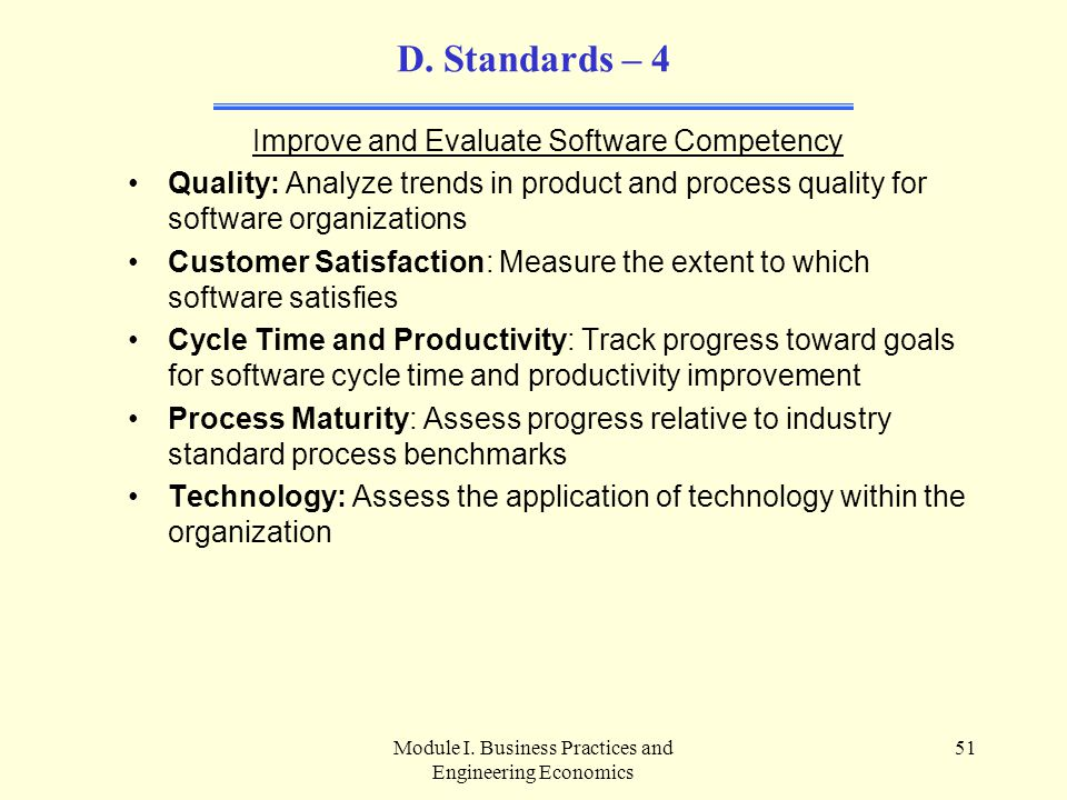 Module I. Business Practices and Engineering Economics 51 D. Standards – 4 Improve and Evaluate Software Competency Quality: Analyze trends in product
