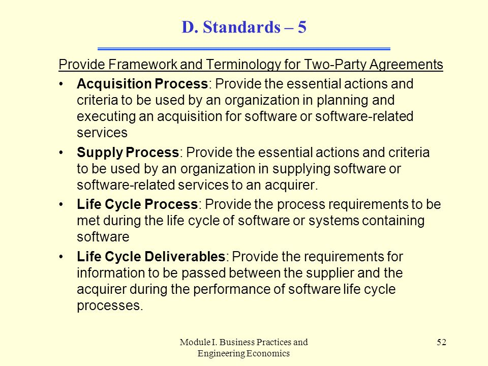 Module I. Business Practices and Engineering Economics 52 D. Standards – 5 Provide Framework and Terminology for Two-Party Agreements Acquisition Proc