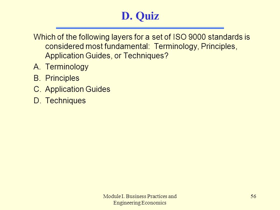 Module I. Business Practices and Engineering Economics 56 D. Quiz Which of the following layers for a set of ISO 9000 standards is considered most fun