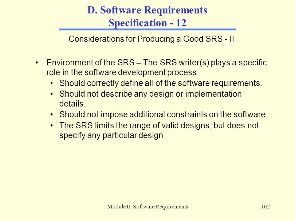 Module II. Software Requirements102 D. Software Requirements Specification - 12 Considerations for Producing a Good SRS - II Environment of the SRS –