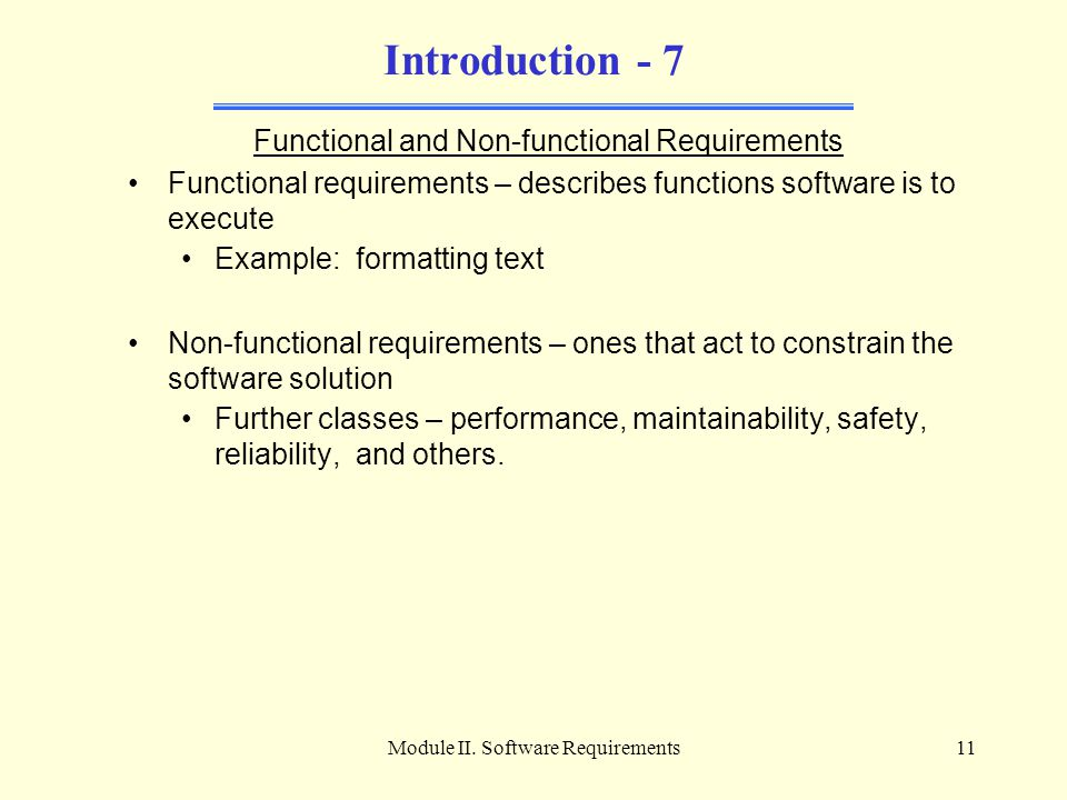Module II. Software Requirements11 Introduction - 7 Functional and Non-functional Requirements Functional requirements – describes functions software