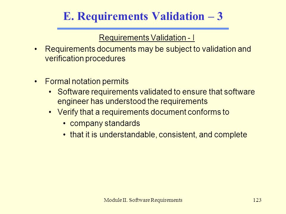 Module II. Software Requirements123 E. Requirements Validation – 3 Requirements Validation - I Requirements documents may be subject to validation and