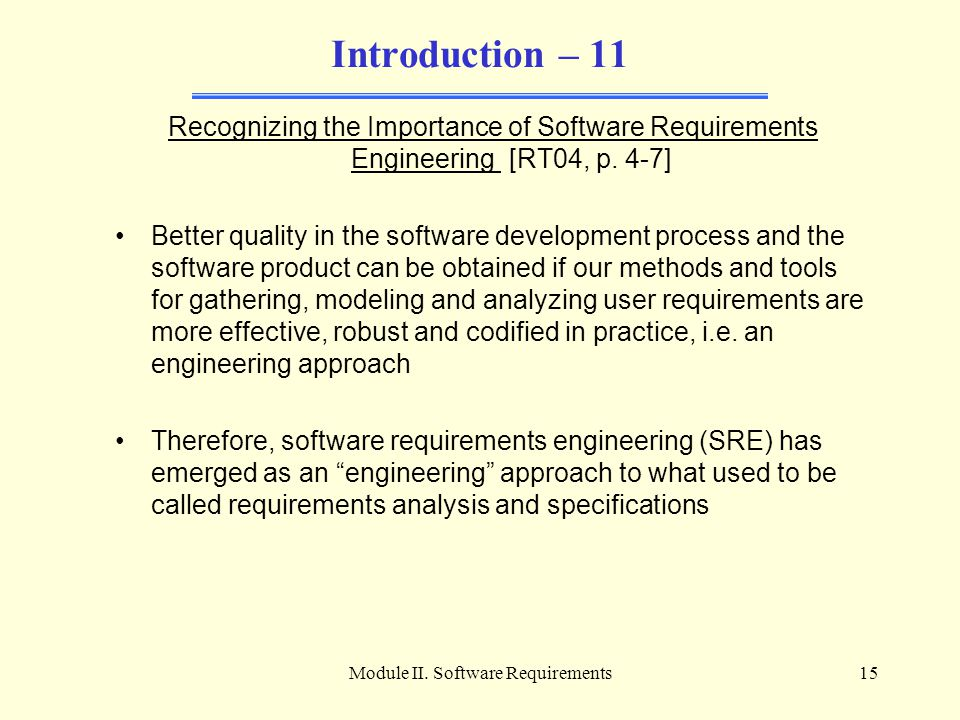 Module II. Software Requirements15 Introduction – 11 Recognizing the Importance of Software Requirements Engineering [RT04, p. 4-7] Better quality in