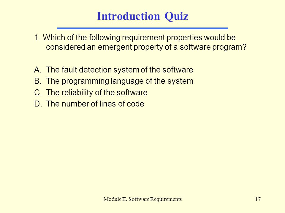 Module II. Software Requirements17 Introduction Quiz 1. Which of the following requirement properties would be considered an emergent property of a so