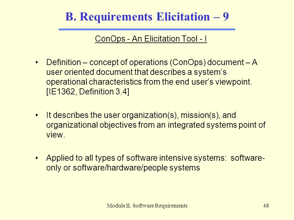 Module II. Software Requirements48 B. Requirements Elicitation – 9 ConOps - An Elicitation Tool - I Definition – concept of operations (ConOps) docume