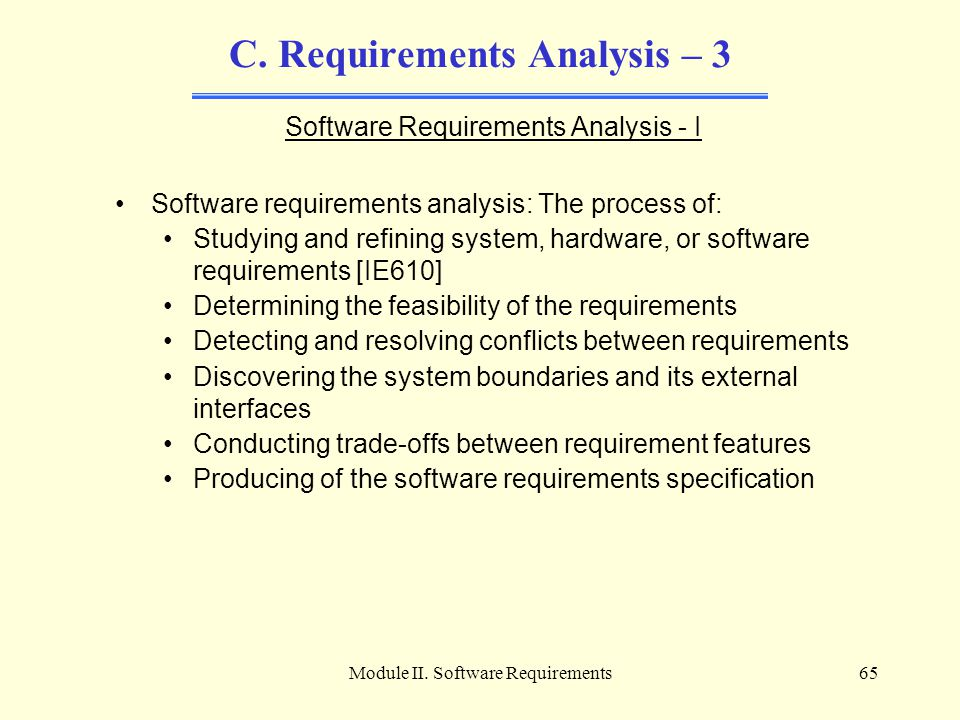 Module II. Software Requirements65 C. Requirements Analysis – 3 Software Requirements Analysis - I Software requirements analysis: The process of: Stu