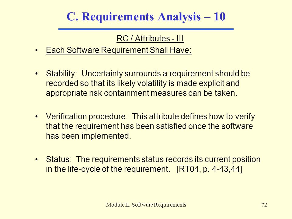 Module II. Software Requirements72 C. Requirements Analysis – 10 RC / Attributes - III Each Software Requirement Shall Have: Stability: Uncertainty su