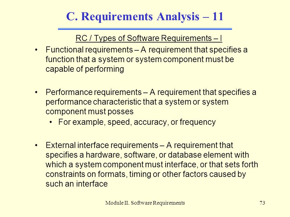 Module II. Software Requirements73 C. Requirements Analysis – 11 RC / Types of Software Requirements – I Functional requirements – A requirement that