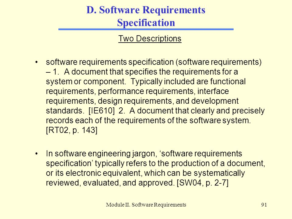 Module II. Software Requirements91 D. Software Requirements Specification Two Descriptions software requirements specification (software requirements)