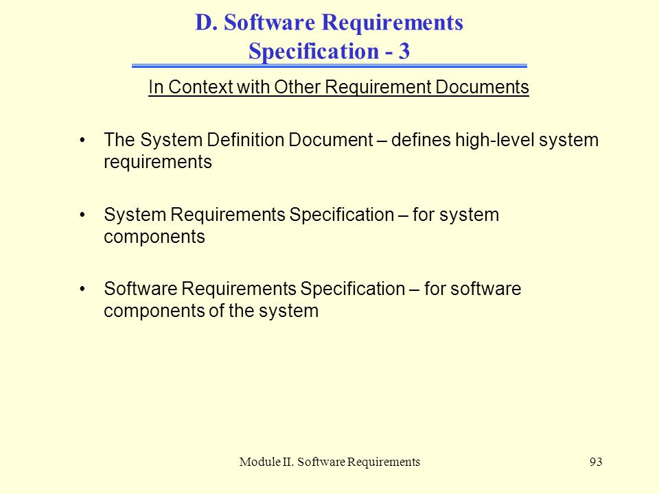 Module II. Software Requirements93 D. Software Requirements Specification - 3 In Context with Other Requirement Documents The System Definition Docume