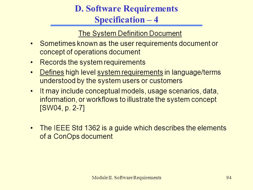 Module II. Software Requirements94 D. Software Requirements Specification – 4 The System Definition Document Sometimes known as the user requirements