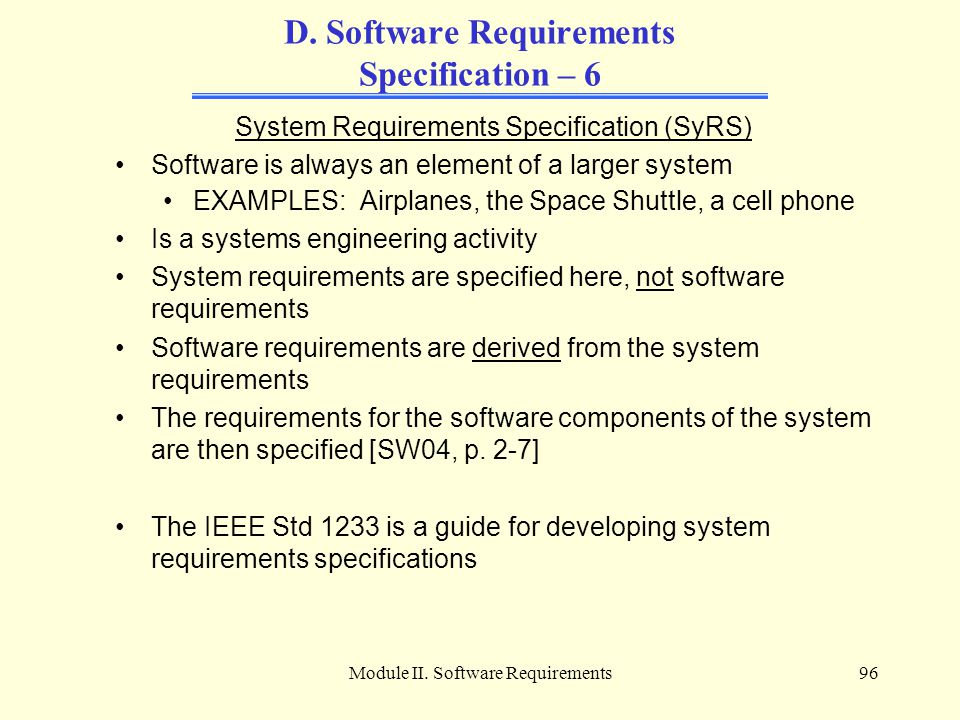 Module II. Software Requirements96 D. Software Requirements Specification – 6 System Requirements Specification (SyRS) Software is always an element o