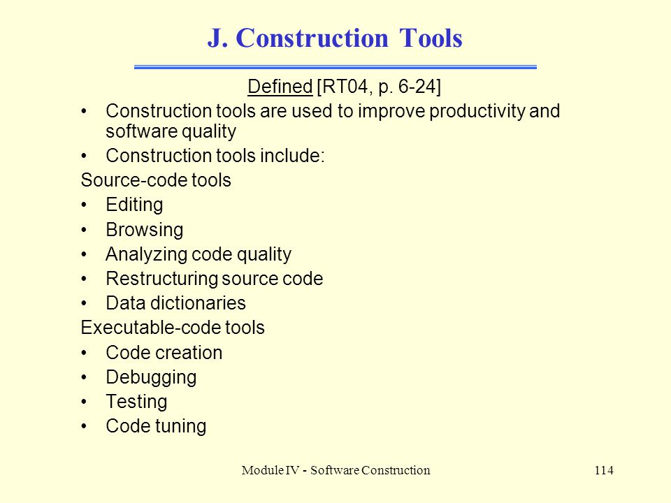 Module IV - Software Construction114 J.Construction Tools Defined [RT04, p.