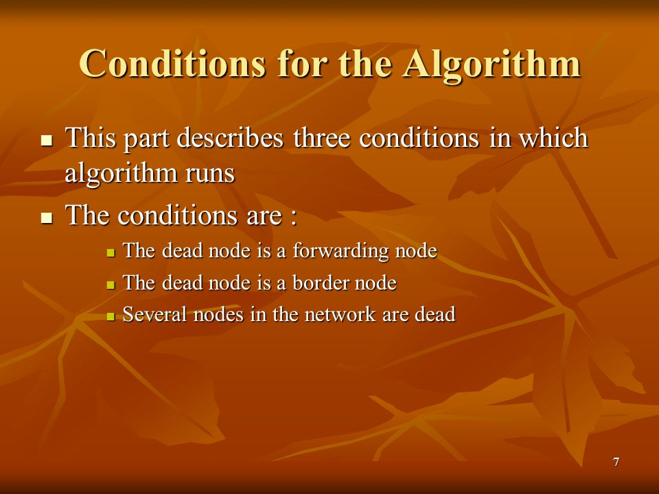 7 Conditions for the Algorithm This part describes three conditions in which algorithm runs This part describes three conditions in which algorithm runs The conditions are : The conditions are : The dead node is a forwarding node The dead node is a forwarding node The dead node is a border node The dead node is a border node Several nodes in the network are dead Several nodes in the network are dead