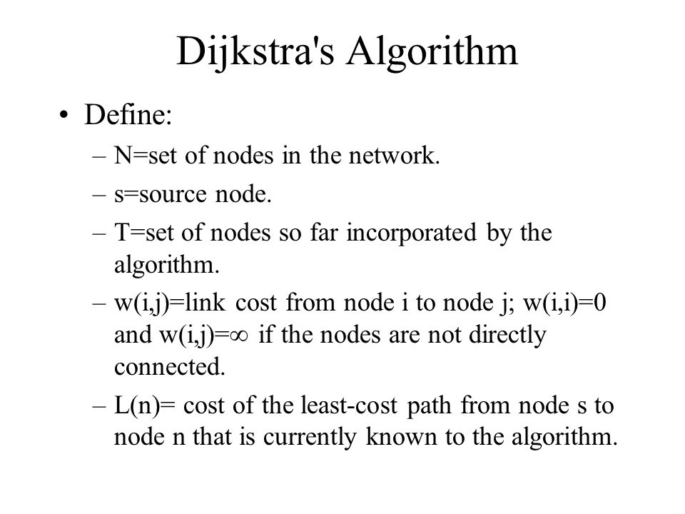 Dijkstra s Algorithm Define: –N=set of nodes in the network.