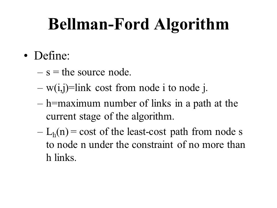 Bellman-Ford Algorithm Define: –s = the source node.