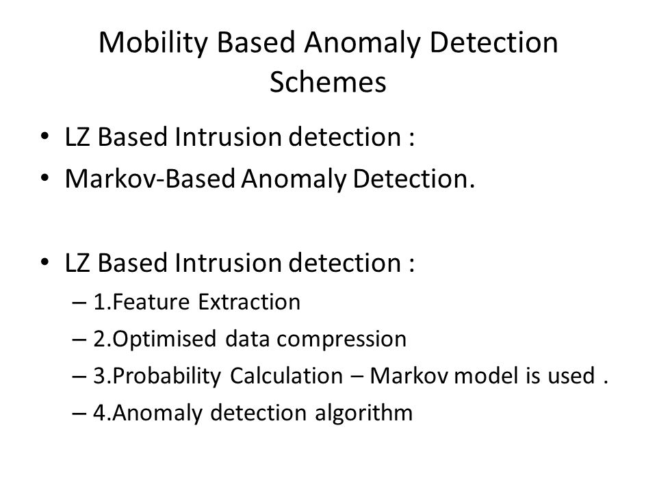 Mobility Based Anomaly Detection Schemes LZ Based Intrusion detection : Markov-Based Anomaly Detection.