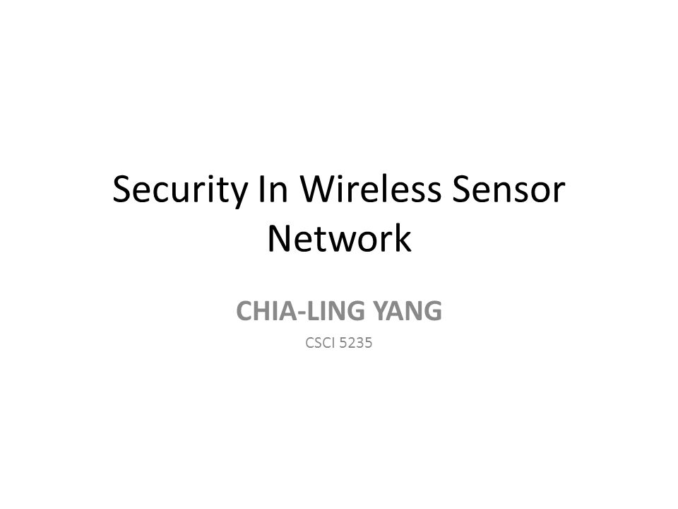 Security In Wireless Sensor Network CHIA-LING YANG CSCI 5235