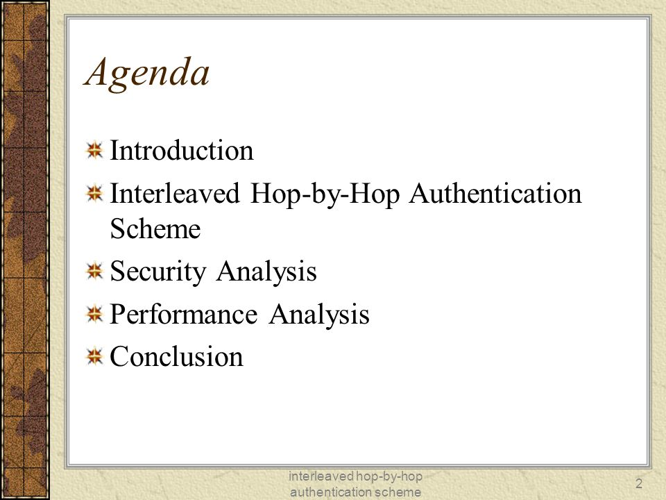 interleaved hop-by-hop authentication scheme 2 Agenda Introduction Interleaved Hop-by-Hop Authentication Scheme Security Analysis Performance Analysis Conclusion