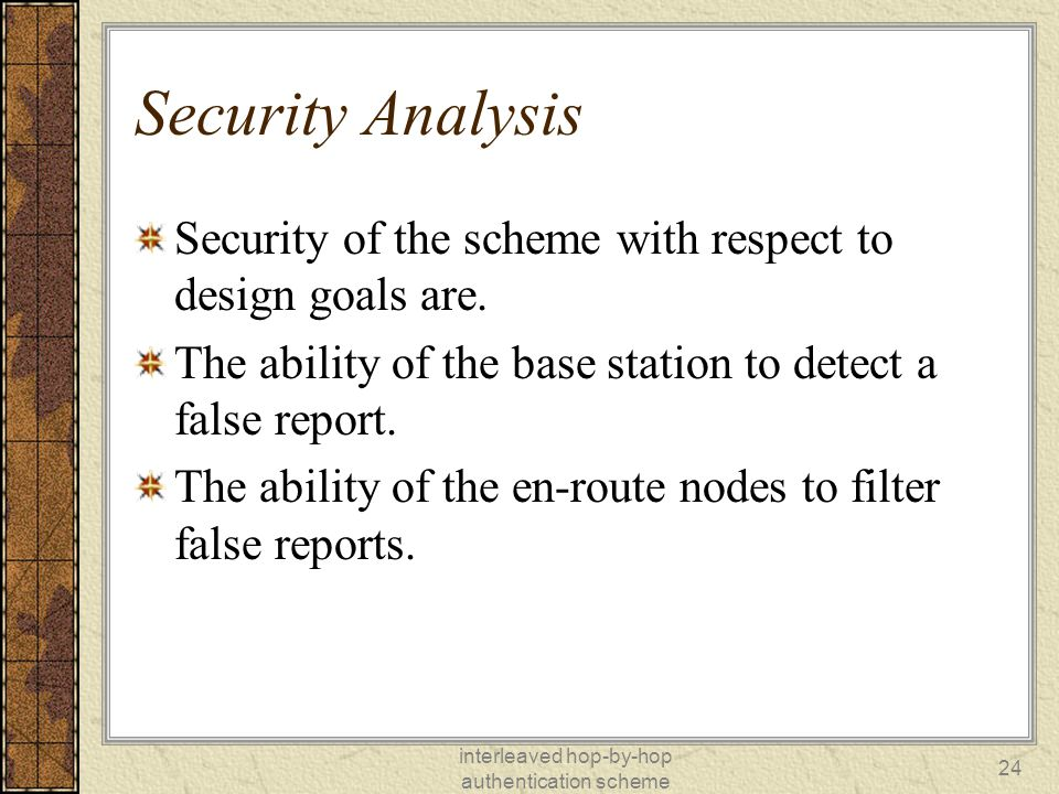 interleaved hop-by-hop authentication scheme 24 Security Analysis Security of the scheme with respect to design goals are.